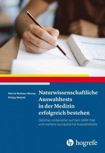 Naturwissenschaftliche Auswahltests in der Medizin erfolgreich bestehen - Optimal vorbereitet auf den HAM-Nat und weitere europäische Auswahltests-
